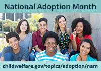 National Adoption Month widget (200x140 px) showing seven adolescents.  childwelfare.gov/topics/adoption/nam