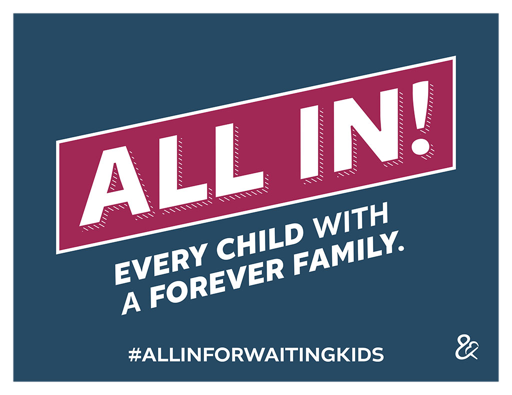 Sign that reads ALL IN! EVERY CHILD WITH A FOREVER FAMILY. #ALLINFORWAITINGKIDS