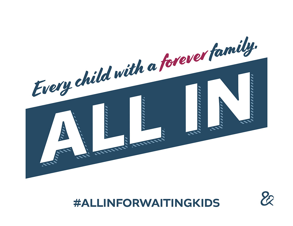 """A sign that says """"Every child with a forever family. ALL IN. #ALLINFORWAITINGKIDS"""""""