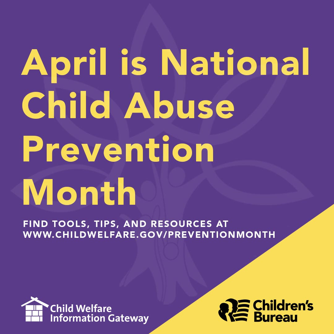 180px by 1080 px image April is National Child Abuse Prevention Month Find tools, tips, and resources at www.childwelfare.gov/preventionmonth. Child Welfare Information Gateway. Children's Bureau.