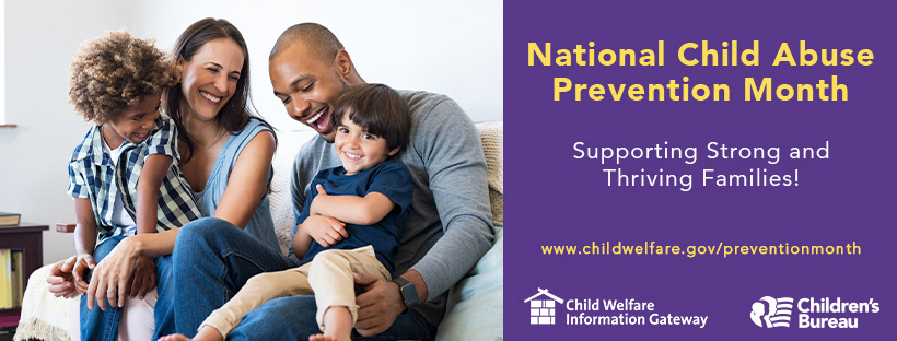 820px by 312px Facebook cover image for National Child Abuse Prevention Month Strong and Thriving Families! www.childwelfare/preventionmonth. Child Welfare Information Gateway. Children's Bureau.