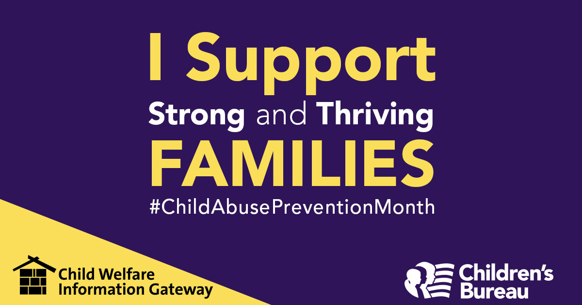 1200px by 628px Image with text I Support Strong and Thriving Families #childabusepreventionmonth, Child Welfare Information Gateway. Children's Bureau.