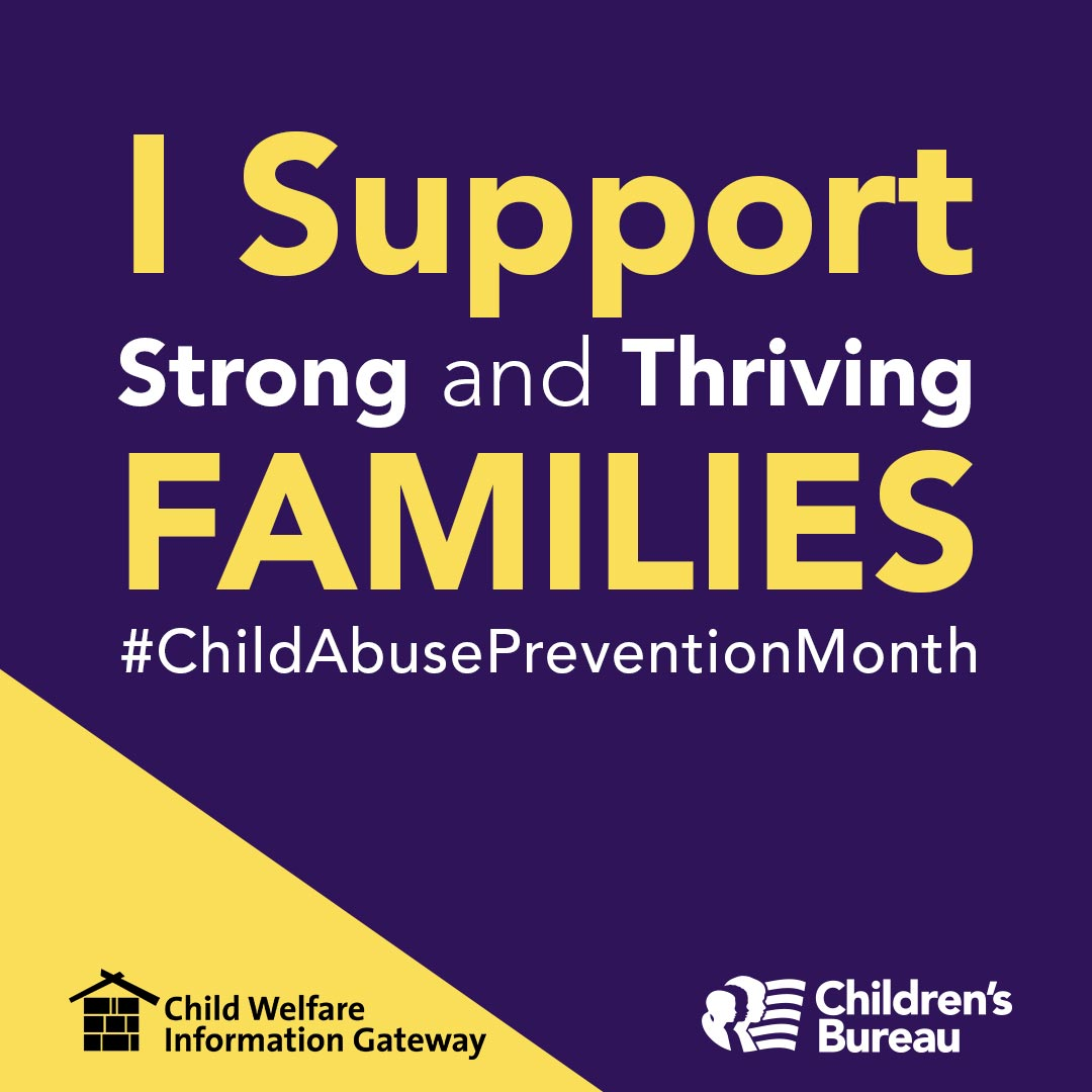 1080 px by 1080 px Image with text I Support Strong and Thriving Families #childabusepreventionmonth, Child Welfare Information Gateway. Children's Bureau.
