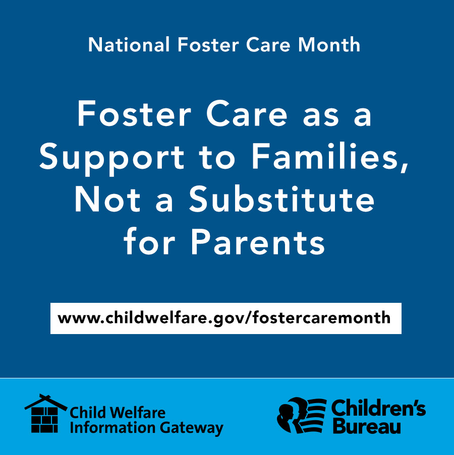 National Foster Care Month. Foster Care as a Support to Families, Not a Substitute for Parents