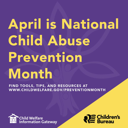 Shareable graphic April is National Child Abuse Prevention Month. Find tools, tips, and resources at www.childwefare.gov/preventionmonth, Child Welfare Information Gateway. Children's Bureau